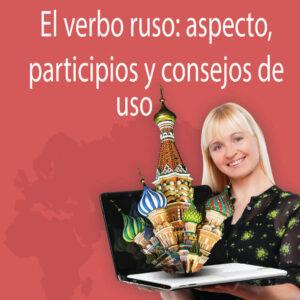Lección intensiva: El verbo ruso: aspecto, participios y consejos de uso